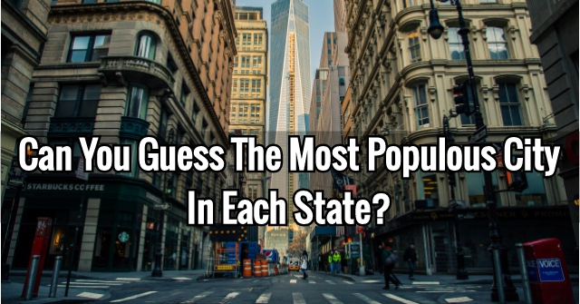 Can You Guess The Most Populous City In Each State?
