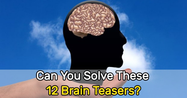 Can You Solve All These 12 Brain Teasers?