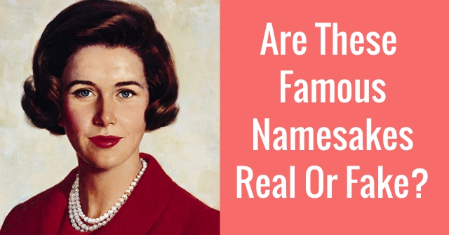 Are These Famous Namesakes Real Or Fake?