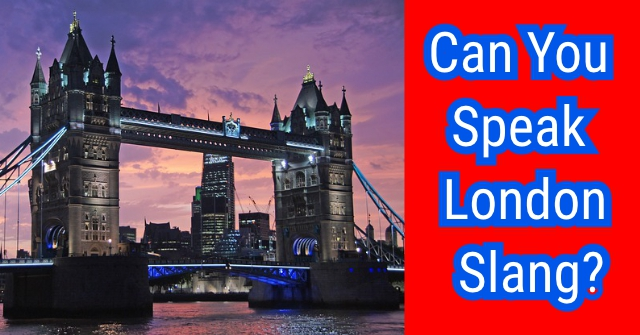 Can You Speak London Slang?