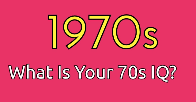 What Is Your 70s IQ?