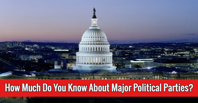 How Much Do You Know About Major Political Parties?