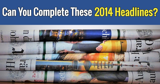 Can You Complete These 2014 Headlines?