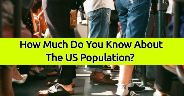 How Much Do You Know About The US Population?