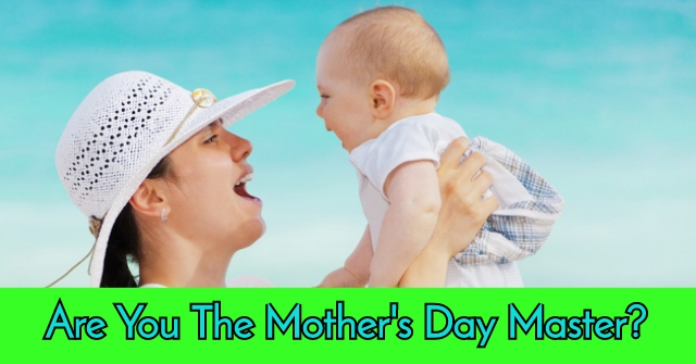 Are You The Mother's Day Master?