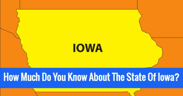 How Much Do You Know About The State Of Iowa?