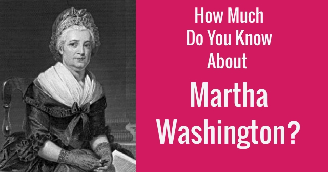 How Much Do You Know About Martha Washington?