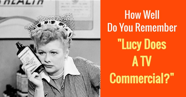 "How Well Do You Remember ""Lucy Does A TV Commercial?"""