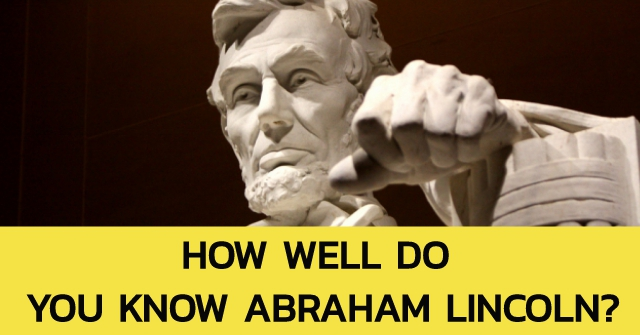 How Well Do You Know Abraham Lincoln?