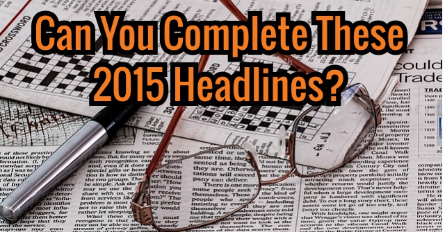 Can You Complete These 2015 Headlines?