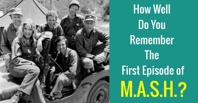 How Well Do You Remember The First Episode of M.A.S.H.?