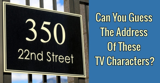 Can You Guess The Address Of These TV Characters?