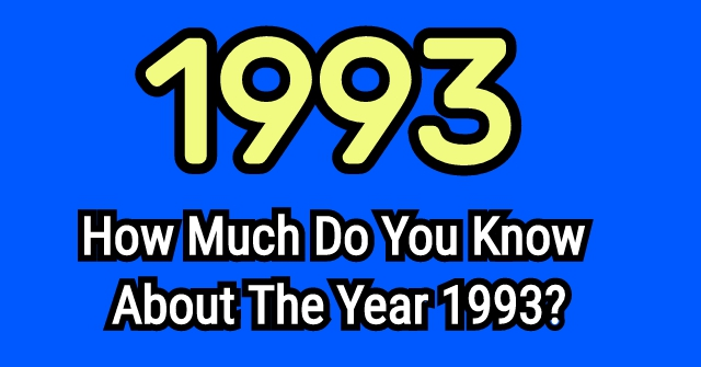 How Much Do You Know About The Year 1993?
