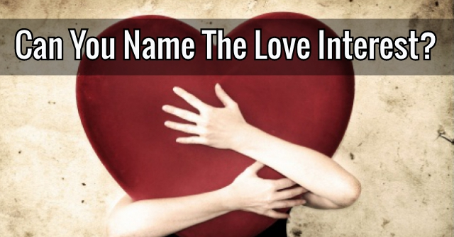 Can You Name The Love Interest?