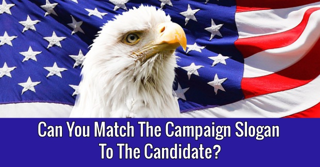 Can You Match The Campaign Slogan To The Candidate?