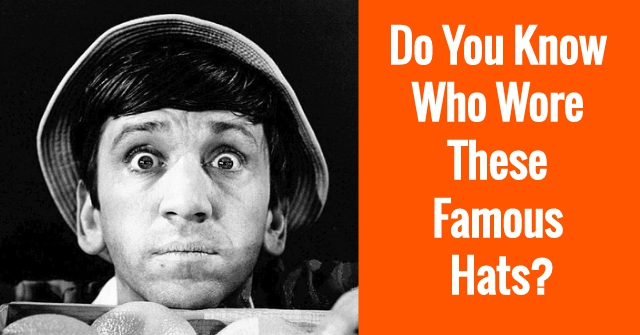 Do You Know Who Wore These Famous Hats?