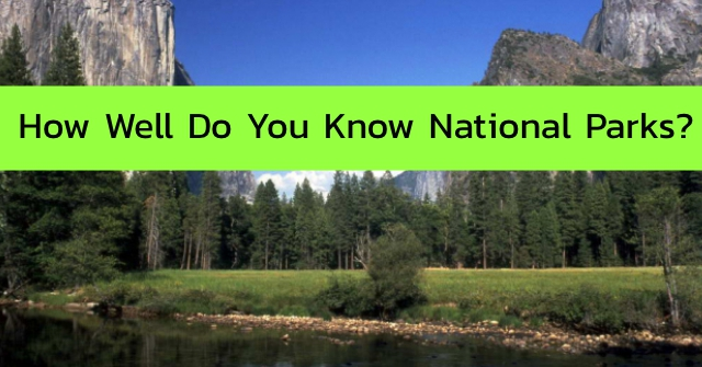 How Well Do You Know National Parks?