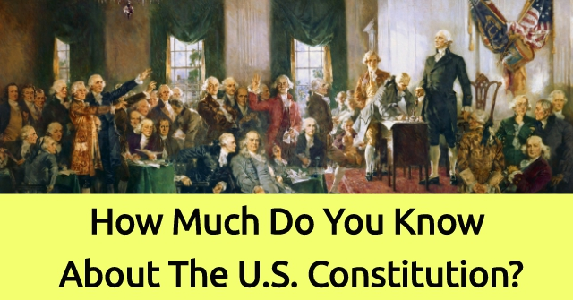 How Much Do You Know About The U.S. Constitution?