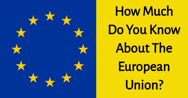 How Much Do You Know About The European Union?