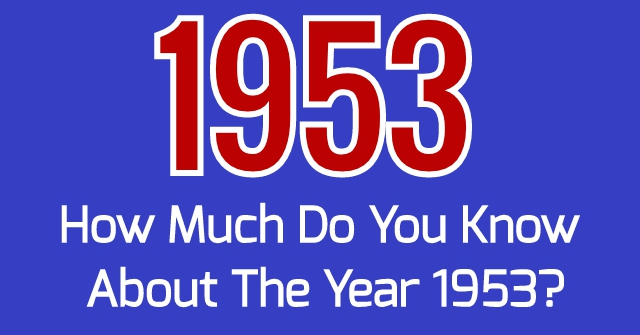 How Much Do You Know About The Year 1953?