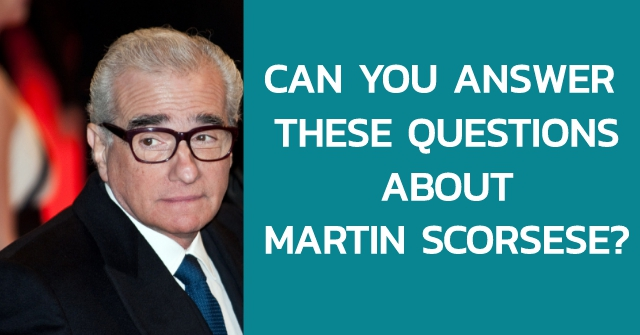 Can You Answer These Questions About Martin Scorsese?