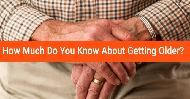 How Much Do You Know About Getting Older?