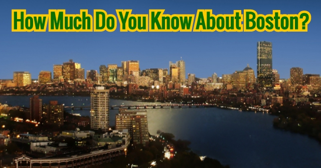 How Much Do You Know About Boston?