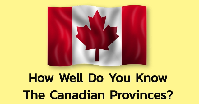 How Well Do You Know The Canadian Provinces?