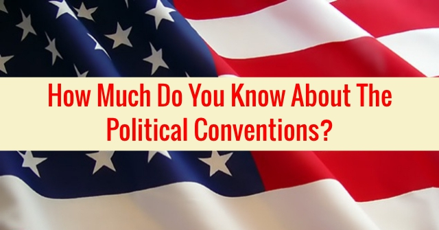 How Much Do You Know About The Political Conventions?
