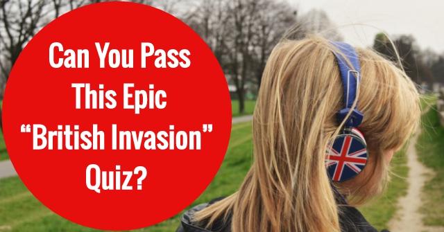 "Can You Pass This Epic ""British Invasion"" Quiz?"