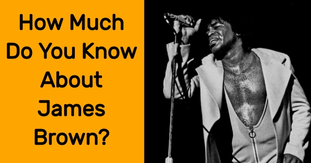 How Much Do You Know About James Brown?