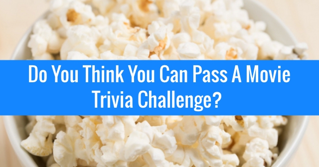 Do You Think You Can Pass A Movie Trivia Challenge?