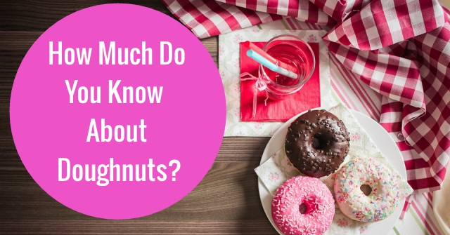 How Much Do You Know About Doughnuts?