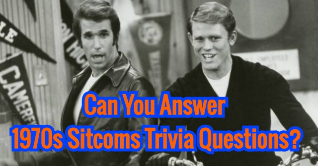 Can You Answer 1970s Sitcoms Trivia Questions?