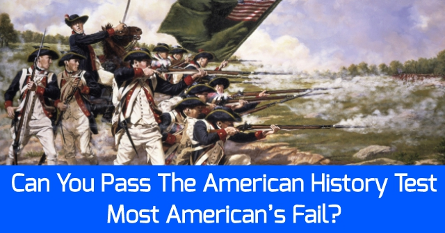 Can You Pass The American History Test Most American's Fail?