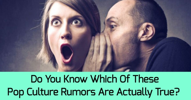 Do You Know Which Of These Pop Culture Rumors Are Actually True?