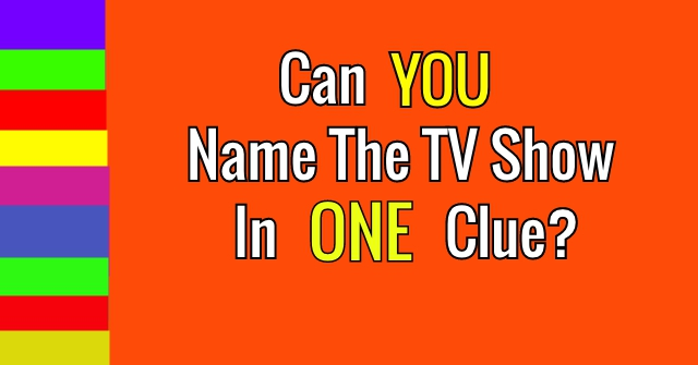 Can You Name The TV Show In One Clue?