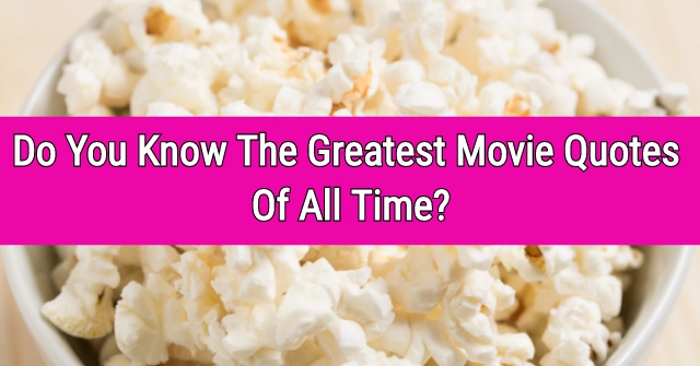 Do You Know The Greatest Movie Quotes Of All Time?
