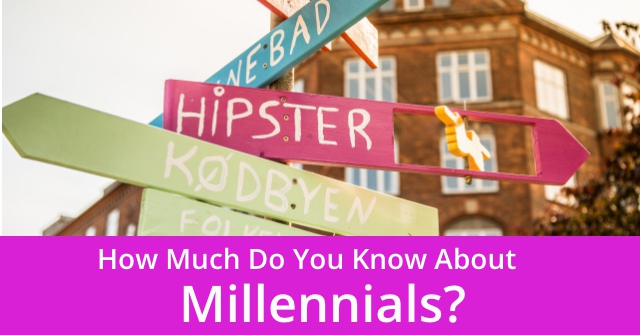 How Much Do You Know About Millennials?