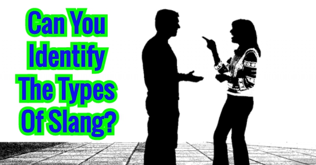 Can You Identify The Types Of Slang?