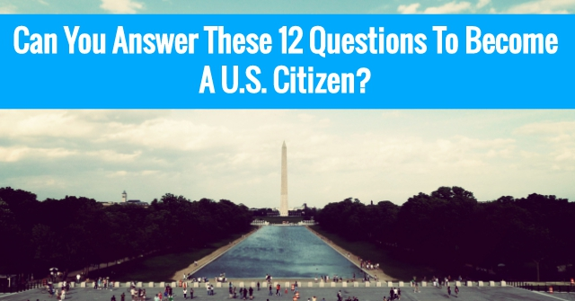 Can You Answer These 12 Questions To Become A U.S. Citizen?