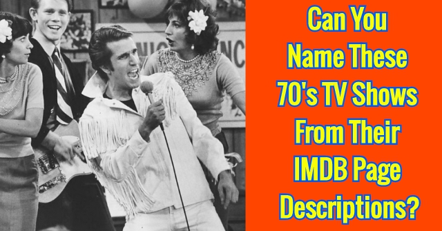 can you these s tv shows from their imdb page descriptions  if we were to give you the official internet movie data base description of some 1970 s television shows could you identify them take our quiz to
