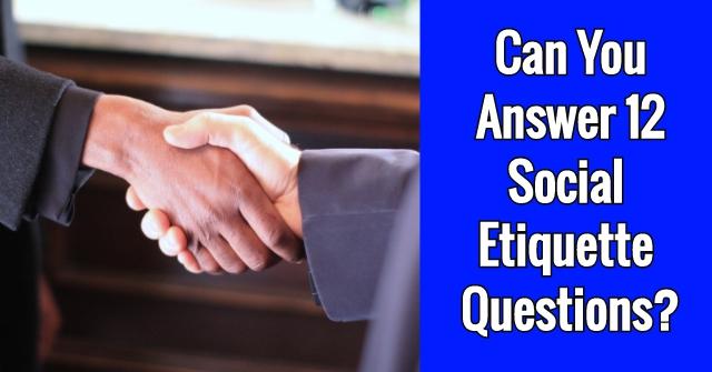 Can You Answer 12 Social Etiquette Questions?
