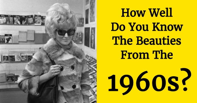 How Well Do You Know The Beauties From The 1960s?