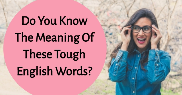 Do You Know The Meaning Of These Tough English Words?