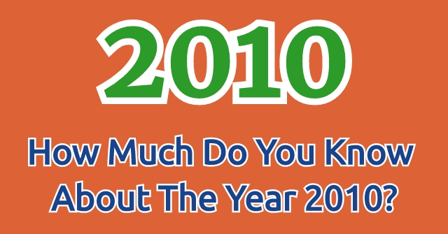 How Much Do You Know About The Year 2010?