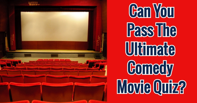 Can You Pass The Ultimate Comedy Movie Quiz?