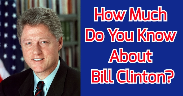 How Much Do You Know About Bill Clinton?