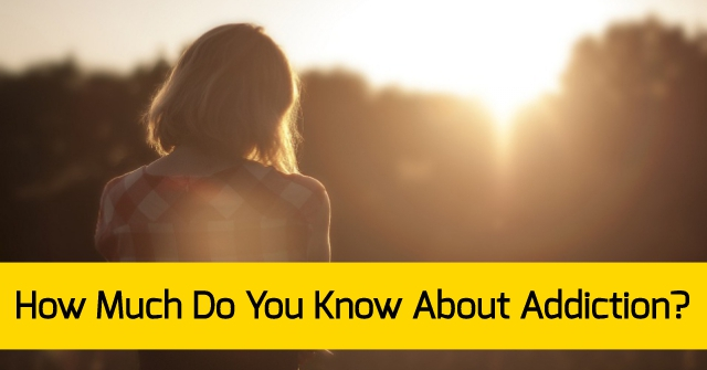 How Much Do You Know About Addiction?