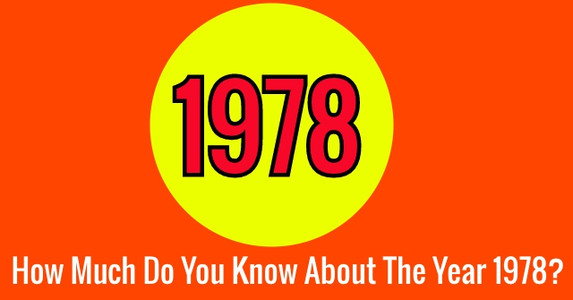 How Much Do You Know About The Year 1978?